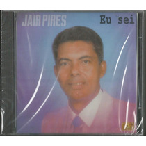 Cd Jair Pires - Eu Sei [original]