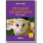Desenho Geométrico: Ideias E Imagens - Vol.1 - 6  Ano