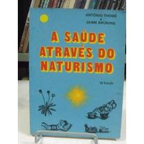 Livro - A Saúde Através Do Naturismo - Antônio Thomé