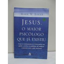 Livro - Jesus, O Maior Psicólogo Que Já Existiu - Mark W. Ba