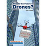 Livro What Is The Future Of Drones? (the Future Of Technolo