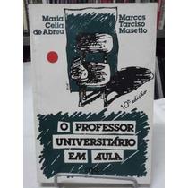 Livro - O Professor Universitário Em Aula - Maria C. Abreu
