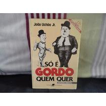 Só É Gordo Quem Quer João Uchôa Jr. 17º Ed