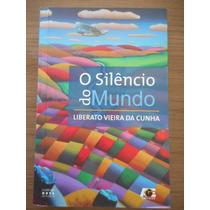 Livro O Silêncio Do Mundo Liberato Vieira Da Cunha