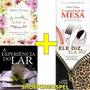 Kit Experiência Do Lar + Da Mesa + Mulher Sábia  + Ele Diz