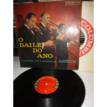 Orquesta Sob A Direçaõ De Astor O Baile Do Ano Lp Raro S/dt