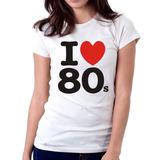 Camiseta Blusa Feminina I Love 80´s