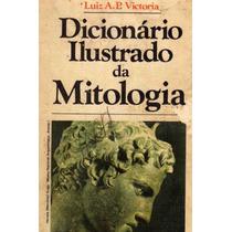 Livro - Dicionário Ilustrado Da Mitologia - Luiz A.p. Victo