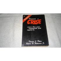 Vencendo A Crise - Thomas J. Peters - Frete Grátis