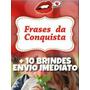 Frases Da Conquista 10 Brindes Original Completo