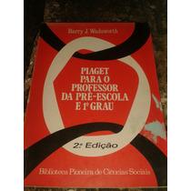 Piaget Para O Professor Da Pré - Escola E 1º Grau