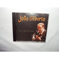 Cd Original - João Gilberto Eu Sei Que Vou Te Amar (ao Vivo)