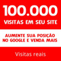 100 Mil Visitas Site Blog Loja Virtual Tráfego