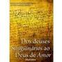Livro-dos Deuses Sanguinários Ao Deus De Amor - Frete Gratis