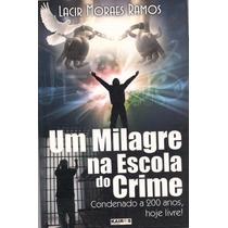 Livro Um Milagre Escola Do Crime Testemunho Biografia Evange