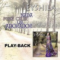 Cd Eyshila - Nada Pode Calar Um Adorador (playback)