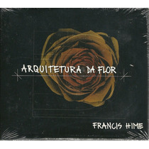 Cd Francis Hime - Arquitetura Da Flor Novo,origin,lacrado