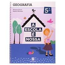 Escola É Nossa, A: Geografia - 4 Série - 5º Ano