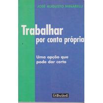 Trabalhar Por Conta Própria - José Augusto Minarelli