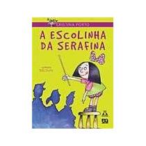 A Escolinha Da Serafina - Cristina Porto - Frete Grátis
