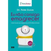 Eu Não Consigo Emagrecer - Pierre Dukan Frete Gratis