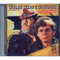 Cd Carlos Cezar E Cristiano - 20 Grandes Sucessos - Novo***