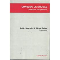 Livro Consumo De Drogras - Fábio Mesquita E Sérgio Seibel