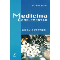Medicina Complementar: Um Guia Prático / Jamil, Tanvir85204