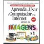 Aprenda A Usar O Computador E A Internet Através De Imagens