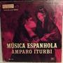 Lp / Vinil Clássico: Amparo Iturbi - Música Espanhola