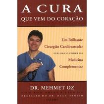 A Cura Que Vem Do Coração Dr Mehmet Oz Medicina Complementar
