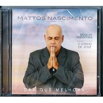 Cd Mattos Nascimento - Ora Que Melhora (bônus Pb) Lançamento