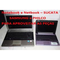 Notebook Samsung E Philco - Sucata Aproveitar As Peças!!!