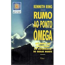 Livro Rumo Ao Ponto Omega - Exper. Quase Morte. Kenneth Ring