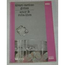 Amor E Cuba Libre Alvaro Cardoso Gomes Lfr6