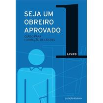 Seja Um Obreiro Aprovado - Livro 1 Curso P Formação De Líder