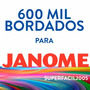 600 Mil Bordados Janome (jef) Frete Grátis Carnaval 2017