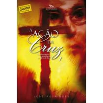 A Ação Da Cruz 1 - José Rodrigues
