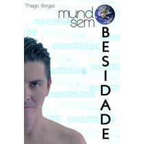 E-book Mundo Sem Obesidade (mistérios Revelados) Thi Borges
