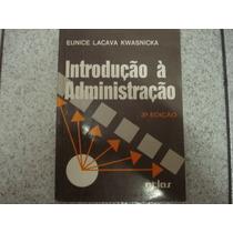 Livro - Introdução À Administração - Eunice Lacava Kwasnicka