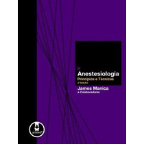 Anestesiologia Principios E Tecnicas 3ªedicao - James Manica