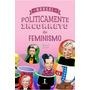 Livro Manual Politicamente Incorreto Do Feminismo Original