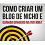 Como Criar Um Blog De Nicho/ganhar Dinheiro Na Internet Pdf