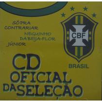 Cbf Brasil Cd Oficial Da Seleção Só Pra Contrariar Junior