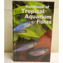 Handbook Of Tropical Aquarium Fishes - Axelrod - Aquarismo