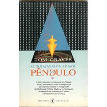 A Utilização Prática E Fácil Do Pêndulo - Tom Graves