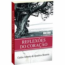 Reflexões Do Coração - Carlos Alberto Bezerra