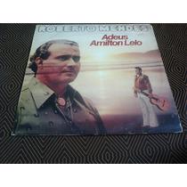 Lp Roberto Mendes -adeus Amilton Lelo 1980.