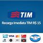 Recarga Imediata Tim R$ 15 - Sem Taxas - Cartão De Crédito