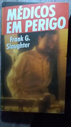 Livro Médicos Em Perigo Frank G. Slaughter